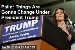 Palin: Things Are Gonna Change Under President Trump