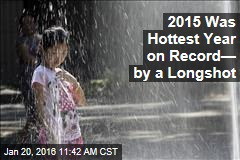 2015 Was Hottest Year on Record— by a Longshot