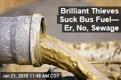 Brilliant Thieves Suck Bus Fuel— Er, No, Sewage