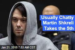 Usually Chatty Martin Shkreli Takes the 5th