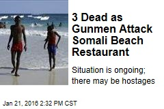 3 Dead as Gunmen Attack Somali Beach Restaurant