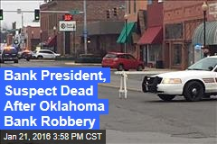 Bank President, Suspect Dead After Oklahoma Bank Robbery