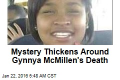 Mystery Thickens Around Gynnya McMillen's Death
