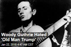 Woody Guthrie Hated 'Old Man Trump'