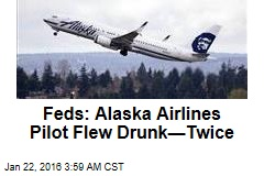 Feds: Alaska Airlines Pilot Flew Drunk