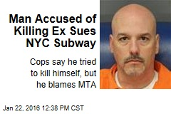 Man Accused of Killing Ex Sues NYC Subway