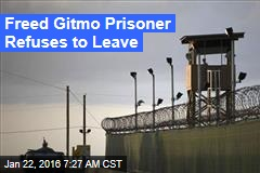 Freed Gitmo Prisoner Refuses to Leave
