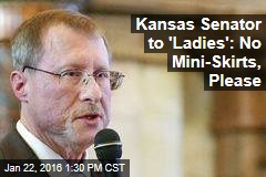 Kansas Senator to 'Ladies': No Mini-Skirts, Please