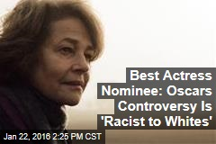 Best Actress Nominee: Oscars Controversy Is 'Racist to Whites'