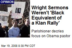 Wright Sermons Weren't 'Black Equivalent of a Klan Rally'