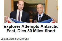 Explorer Attempts Antarctic Feat, Dies 30 Miles Short