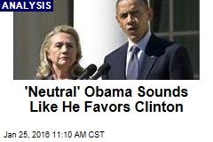 'Neutral' Obama Sounds Like He Favors Clinton