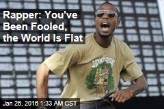 Rapper: You've Been Fooled, the World Is Flat