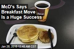 McD's Says Breakfast Move Is a Huge Success