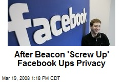 After Beacon 'Screw Up' Facebook Ups Privacy