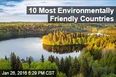 The 10 Most Environmentally Friendly Countries on Earth