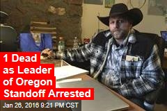 1 Dead as Leader of Oregon Standoff Arrested