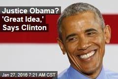 Justice Obama? 'Great Idea,' Says Clinton