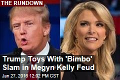 Trump Toys With 'Bimbo' Slam in Megyn Kelly Feud