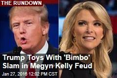 Trump Toys With 'Bimbo' Slam in Megyn Kelly Feud