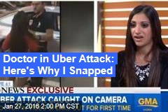 Doctor in Uber Attack: Here's Why I Snapped