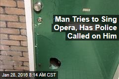 Man Tries to Sing Opera, Has Police Called on Him