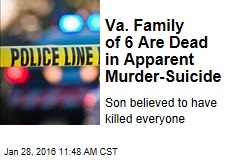 Va. Family of 6 Are Dead in Apparent Murder-Suicide