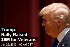 Trump: Rally Raised $6M for Veterans