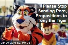 Please Stop Sending Porn, Propositions to Tony the Tiger
