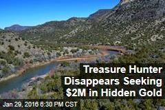 Treasure Hunter Disappears Seeking $2M in Hidden Gold