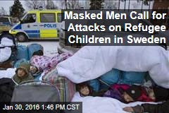 Masked Men Call for Attacks on Refugee Children in Sweden
