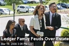 Ledger Family Feuds Over Estate