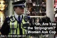 'Oh, Are You the Stripogram?' Women Ask Cop