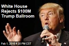 White House Rejects $100M Trump Ballroom