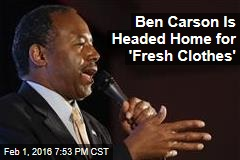 Ben Carson Is Headed Home for 'Fresh Clothes'