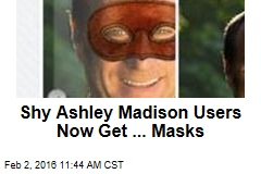 Shy Ashley Madison Users Now Get ... Masks
