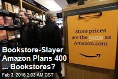 Amazon 'Plans to Open 400 Bookstores'
