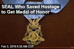 SEAL Who Saved Hostage to Get Medal of Honor