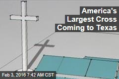 World's 2nd Largest Cross Coming to Texas