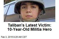 Taliban's Latest Victim: 10-Year-Old Militia Hero