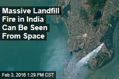 Massive Landfill Fire in India Can Be Seen From Space