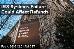 IRS Systems Failure Could Affect Refunds