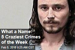 What a Name: 5 Craziest Crimes of the Week