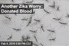 Another Zika Worry: Donated Blood