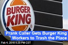Prank Caller Gets Burger King Workers to Trash the Place