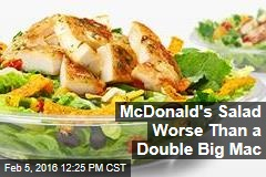 McDonald's Salad Worse Than a Double Big Mac