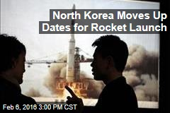 North Korea Moves Up Dates for Rocket Launch
