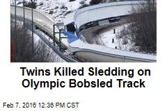 Twins Killed Sledding on Olympic Bobsled Track