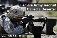 Female Army Recruit Called a Deserter