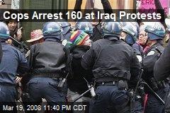 Cops Arrest 160 at Iraq Protests